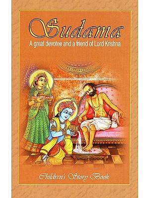 Sudama- A Great Devotee and a Friend of Lord Krishna