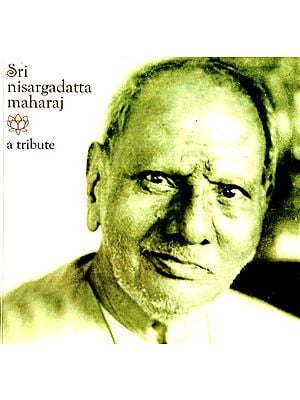 Sri Nisargadatta Maharaj: A Tribute