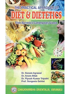The Practical Approach of Diet and Dietetics (From Ayurveda to Contemporary Science)