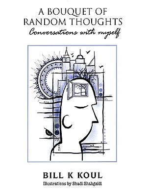 A Bouquet of Random Thoughts : Conversations with Myself
