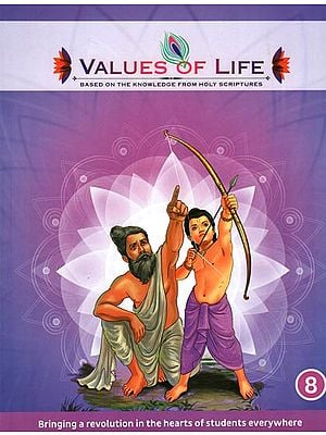 Values of Life : Based on the Knowledge from Holy Scriptures (Part-8)