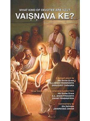 Vaisnava Ke? (What Kind of Devotee are You?)
