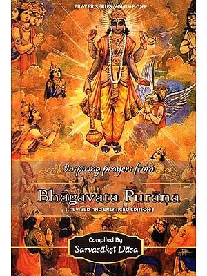 Inspiring Prayers from Bhagavata Purana (Reviesd and Enlarged Edition)