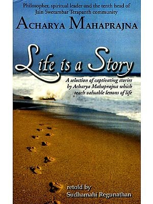 Life is a Story (A Selection of Captivating Stories by Acharya Mahaprajna Which Teach Valuable Lessons of Life)