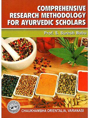 Comprehensive Research Methodology for Ayurvedic Scholars