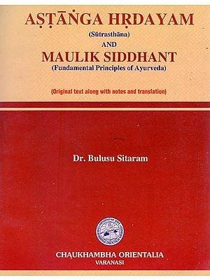 Astanga Hrdayam and Maulik Siddhant - Fundamental Principles of Ayurveda (Sutrasthana)
