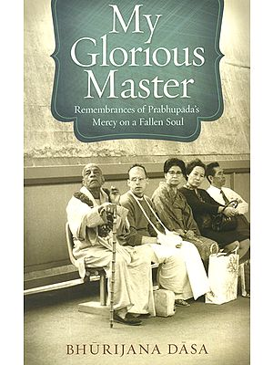 My Glorious Master (Remembrances of Prabhupada's Mercy on a Fallen Soul)