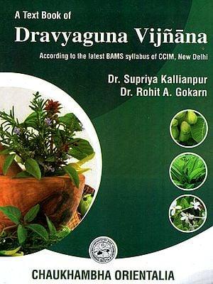 Dravyaguna Vijnana (According to the Latest BAMS Syllabus of CCIM, New Delhi)