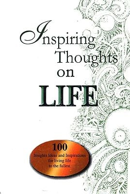 Inspiring Thoughts on Life (100 Insights Ideas and Inspirations for Living Life to the Fullest)