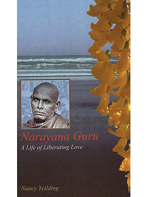 Narayana Guru (A Life of Liberating Love)