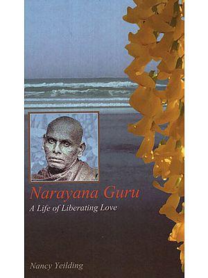 Narayana Guru (A Life of Liberating Love)