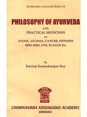 Philosophy of Ayurveda with Practical Medicines on Stone, Asthma, Cancer, Phthisis Beri-Beri, Pox, Plague Etc.