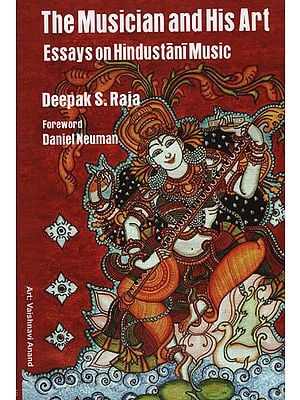 The Musician and His Art Essays on Hindustani Music
