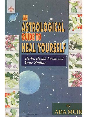 An Astrological Guide to Heal Your Self (Herbs, Health Foods and Your Zodiac)