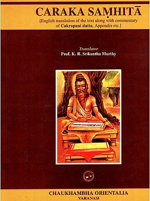 Caraka Samhita: English Translation of the Text Along with Commentary of Cakrapani Datta,  Appendix etc. (Volume 1)