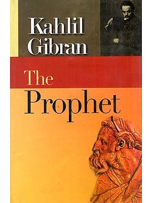 The Prophet (A Prose Poetry by Khalil Gibran)
