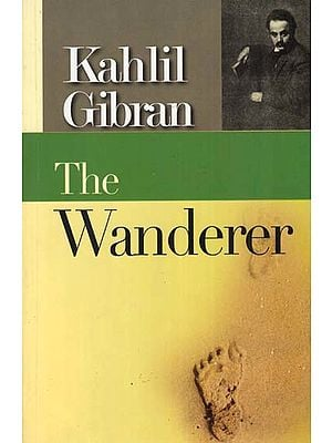 The Wanderer (Parables by Khalil Gibran)