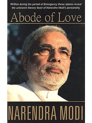 Abode of Love (Stories about the Unknown Literary Facets of Narendra Modi's Personality)