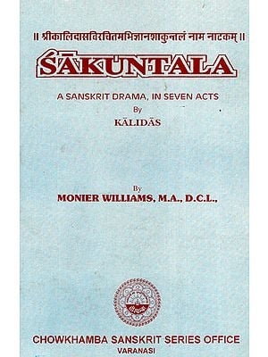 Sakuntala: A Sanskrit Drama, In Seven Acts (An Old and Rare Book)