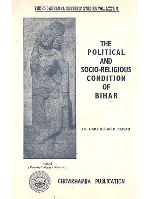 The Political and Socio-Religious Condition of Bihar- 185 B.C. to 319 A.D. (An Old and Rare Book)