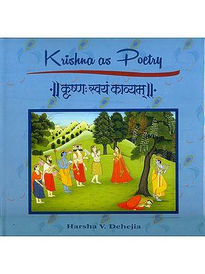 कृष्ण स्वयं काव्यम्: Krishna as Poetry
