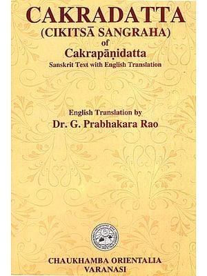 Cakradatta (Cikitsa Sangraha of Cakrapanidatta)