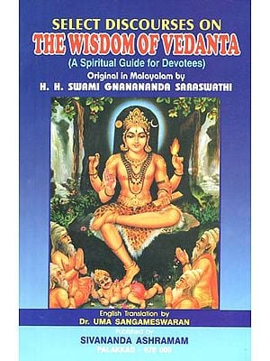 Select Discourses on The Wisdom of Vedanta (A Spiritual Guide for Devotees)