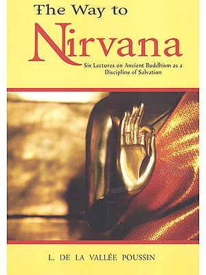The Way to Nirvana (Six Lectures on Ancient Budhism as a Discipline of Salvation)