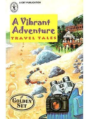 A Vibrant Adventure (Travel Tales)
