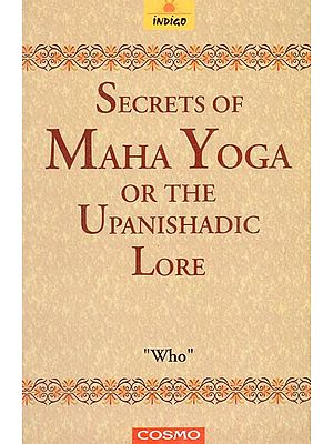 Secrets of Maha Yoga or The Upanishadic Lore
