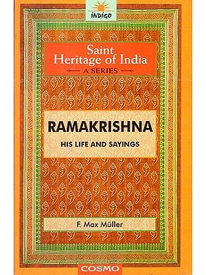 Ramakrishna His Life and Sayings (The Saint Heritage of India a Collection of Classical Works)