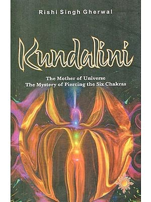 Kundalini (The Mother of Universe The Mystery of Piercing the Six Chakras)