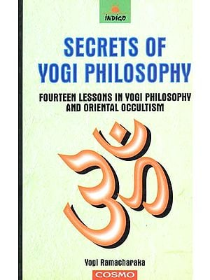 Secrets of Yogi Philosophy (Fourteen Lessons in Yogi Philosophy and Oriental Occultism)