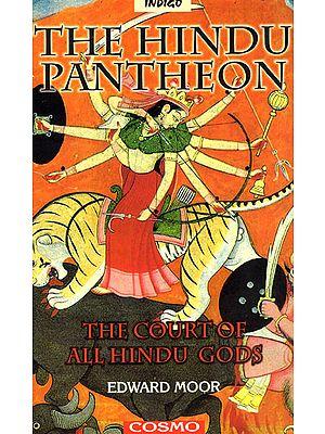 The Hindu Pantheon: The Court of all Hindu Gods