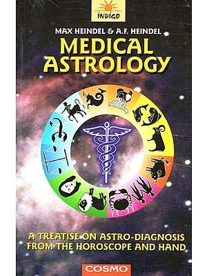 Medical Astrology (A Treatise on Astro-Diagnosis from the Horoscope and Hand)