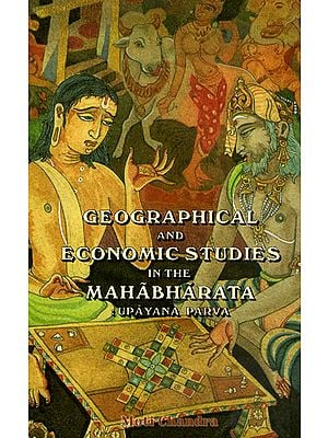 Geographical and Economic Studies in the Mahabharata: Upayana Parva