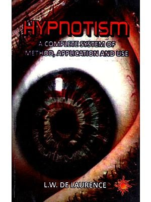 Hypnotism - A Complete System of Method, Application and Use