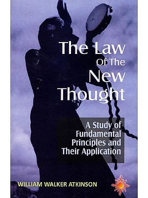The Law of the New Thought - A Study of Fundamental Principles and their Application