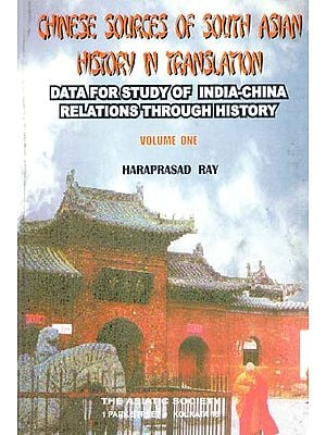 Chinese Sources of South Asian History in Translation- Data for Study of India-China Relations Through History (Vol-I)