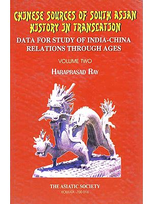 Chinese Sources of South Asian History in Translation- Data for Study of India-China Relations Through Ages (Vol-II)