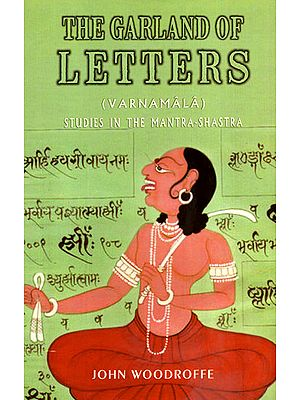 The Garland of Letters- Varnamala (Studies in the Mantra-Shastra)