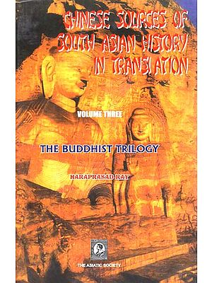 Chinese Sources of South Asian History in Translation- The Buddhist Trilogy (Vol-III)