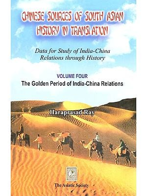 Chinese Sources of South Asian History in Translation- Data for Study of India-China Relations Through History (Vol-IV- The Golden Period of India-China Relations)