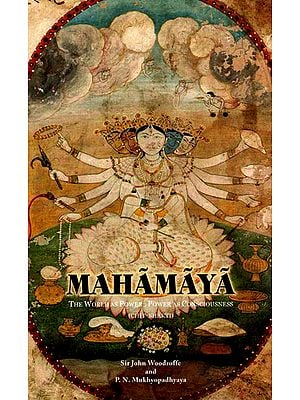 Mahamaya (The World as Power- Power as Consciousness)