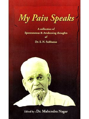 My Pain Speaks: A Collection of Spontaneous and Awakening Thoughts of Dr. S.N. Subbarao