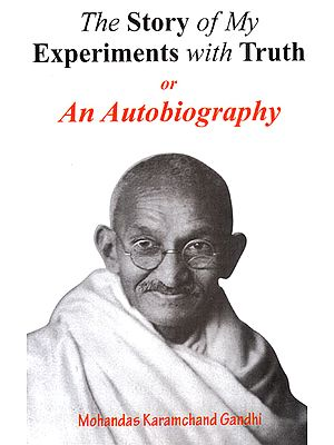 The Story of My Experiments with Truth (An Autobiography)