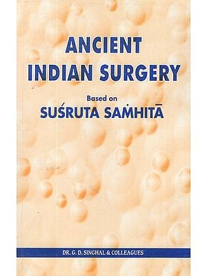 Ancient Indian Surgery- Based on Susruta Samhita (Volume- 6)
