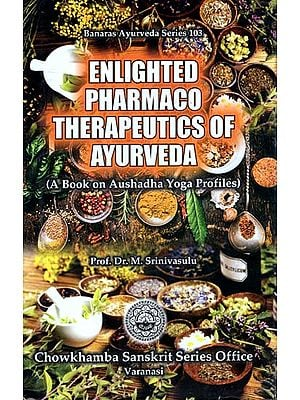 Enlighted Pharmaco Therapeutics of Ayurveda (A Book on Aushadha Yoga Profiles)