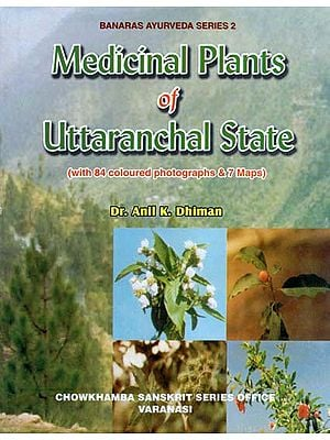 Medicinal Plants of Uttaranchal State (With 84 Coloured Photographs and 7 Maps)