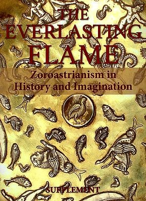 The Everlasting Flame (Zoroastrianism in History and Imagination)